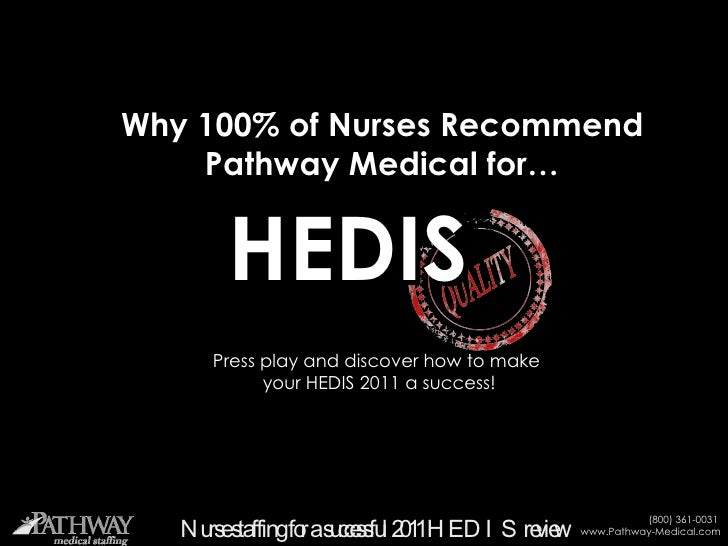 Why 100% of Nurses Recommend Pathway Medical for… HEDIS Press play and discover how to make  your HEDIS 2011 a success!