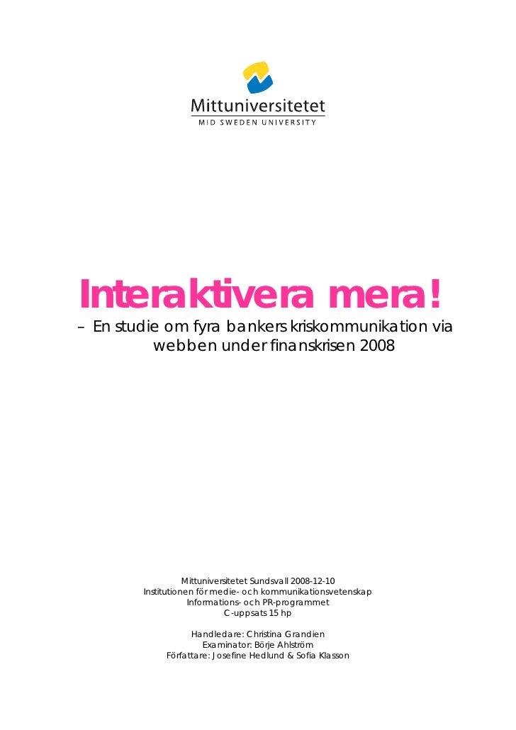 Interaktivera mera! – En studie om fyra bankers kriskommunikation via           webben under finanskrisen 2008            ...