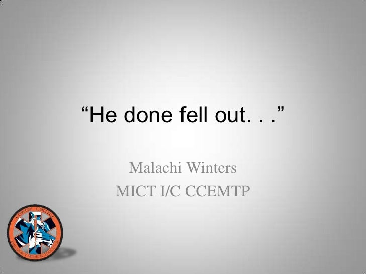 """""""He done fell out. . .""""    Malachi Winters   MICT I/C CCEMTP"""
