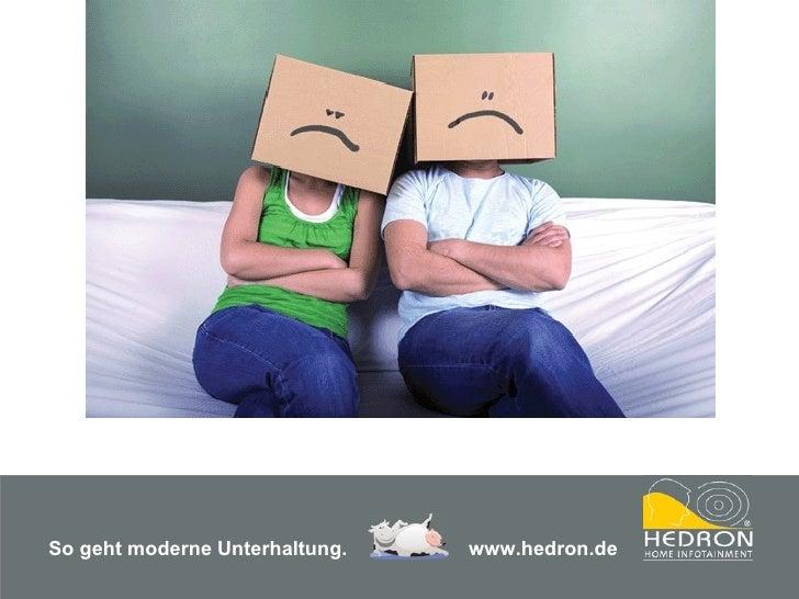 So geht moderne Unterhaltung.     www.hedron.de