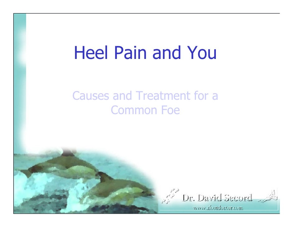 Heel Pain and You  Causes and Treatment for a       Common Foe