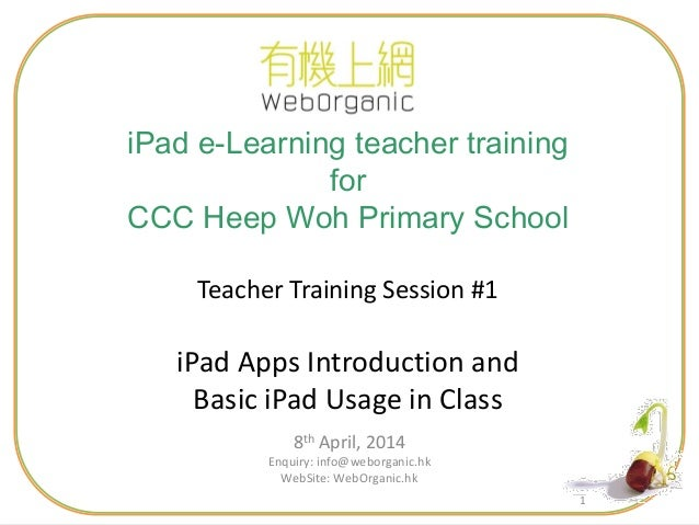 11 8th April, 2014 Enquiry: info@weborganic.hk WebSite: WebOrganic.hk iPad e-Learning teacher training for CCC Heep Woh Pr...