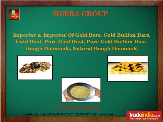 HEERAGROUPExporter&ImporterOfGoldBars,GoldBullionBars, GoldDust,PureGoldDust,PureGoldBullionDust,    Ro...