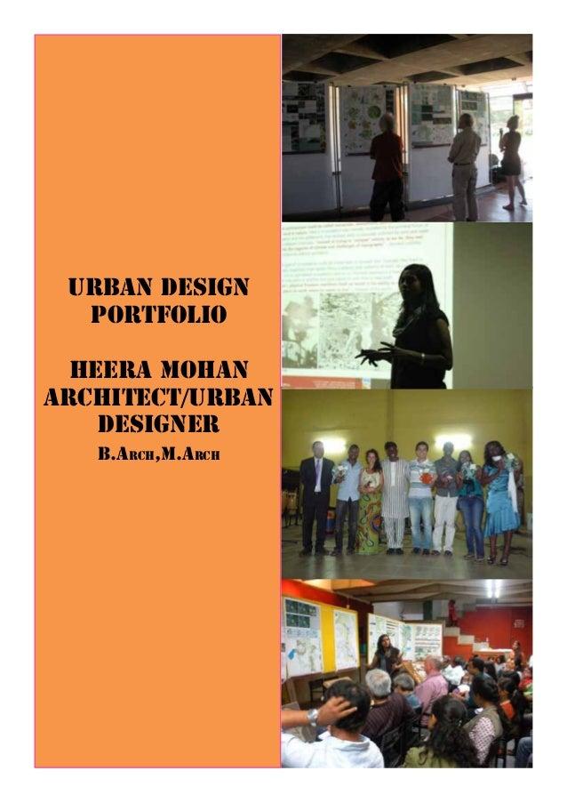 URBAN DESIGN PORTFOLIO HEERA MOHAN ARCHITECT/URBAN DESIGNER B.Arch,M.ARCH
