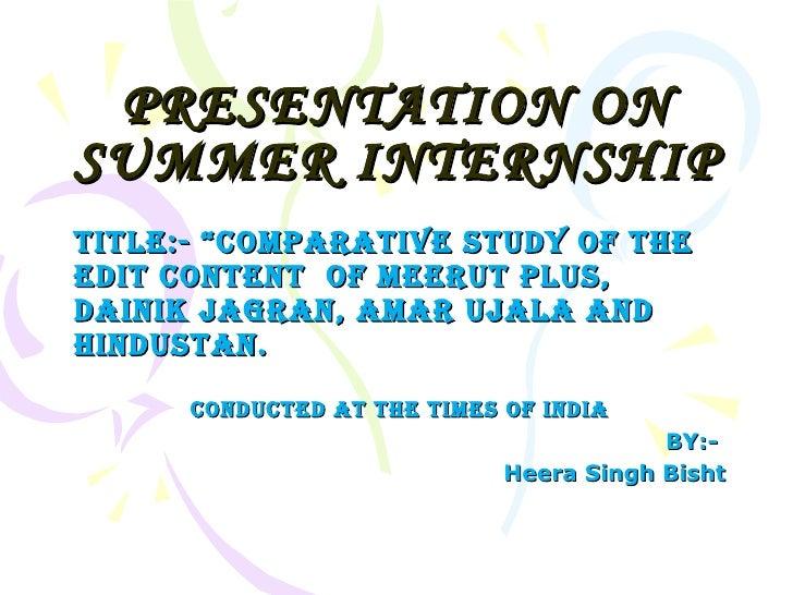 "PRESENTATION ON SUMMER INTERNSHIP TITLE:- ""comparative study of the edit content  of meerut plus, dainik jagran, amar ujal..."