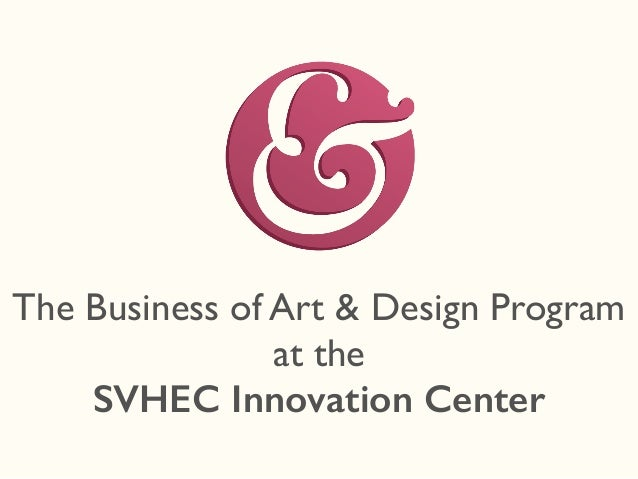 The Business of Art & Design Program at the SVHEC Innovation Center