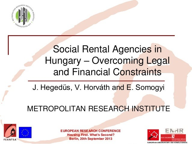 EUROPEAN RESEARCH CONFERENCE Housing First. What's Second? Berlin, 20th September 2013 Social Rental Agencies in Hungary –...