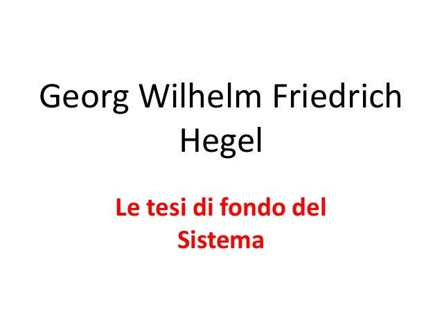 Georg Wilhelm Friedrich Hegel Le tesi di fondo del Sistema