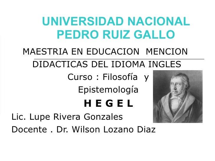 UNIVERSIDAD NACIONAL PEDRO RUIZ GALLO MAESTRIA EN EDUCACION  MENCION  DIDACTICAS DEL IDIOMA INGLES  Curso : Filosofía  y E...