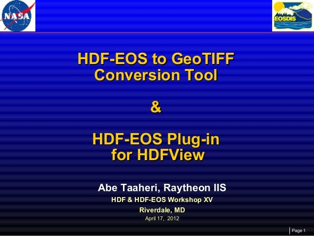 HDF-EOS to GeoTIFF Conversion Tool & HDF-EOS Plug-in for HDFView Abe Taaheri, Raytheon IIS HDF & HDF-EOS Workshop XV River...
