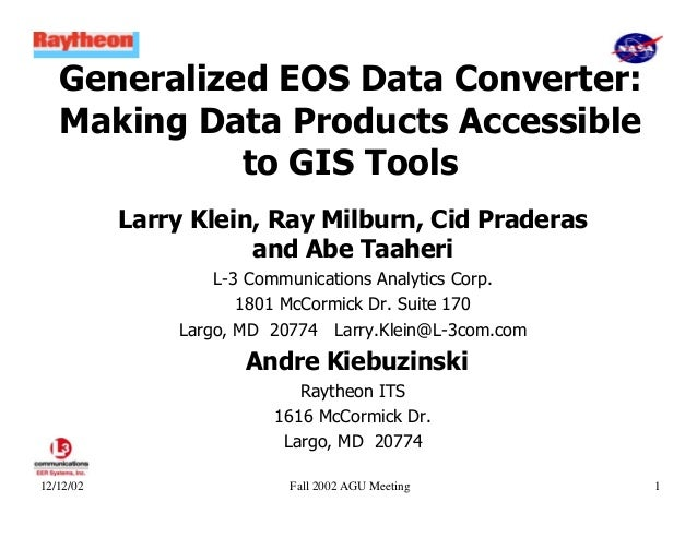 Generalized EOS Data Converter: Making Data Products Accessible to GIS Tools Larry Klein, Ray Milburn, Cid Praderas and Ab...