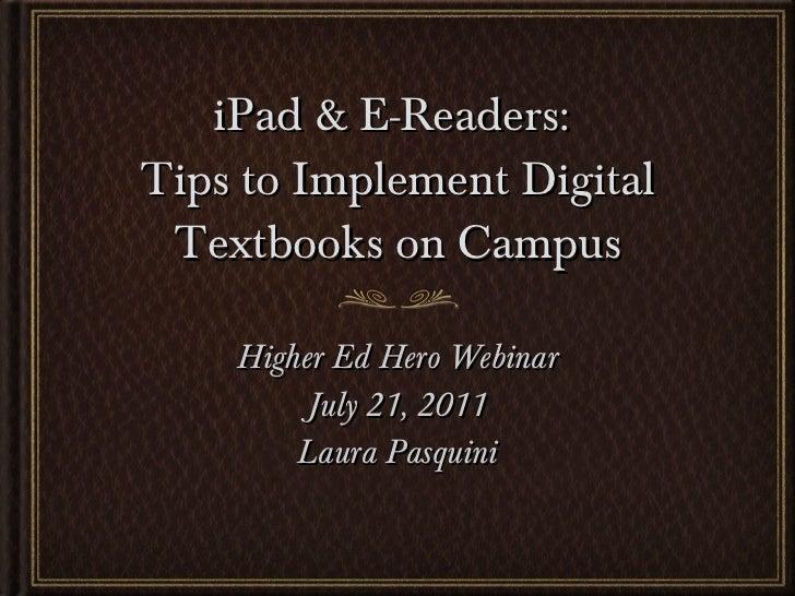 iPad & E-Readers:  Tips to Implement Digital Textbooks on Campus <ul><li>Higher Ed Hero Webinar </li></ul><ul><li>July 21,...