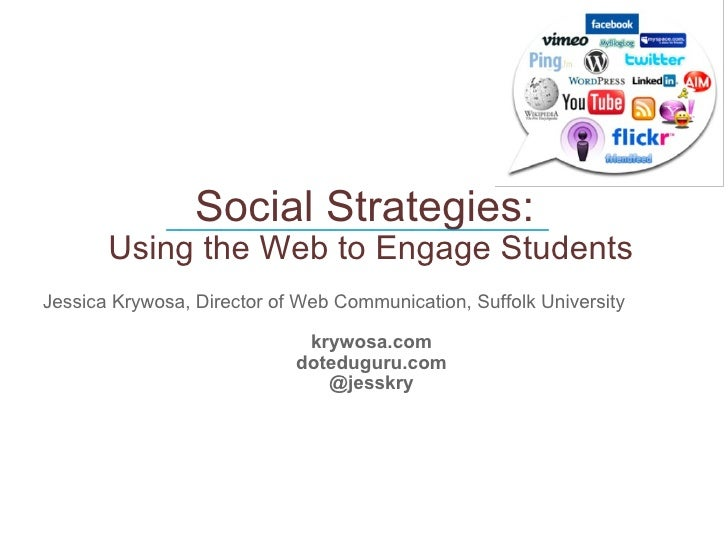 Social Strategies: Using the Web to Engage Students Jessica Krywosa, Director of Web Communication, Suffolk University kr...