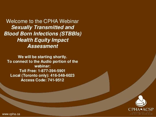 www.cpha.ca Welcome to the CPHA Webinar Sexually Transmitted and Blood Born Infections (STBBIs) Health Equity Impact Asses...
