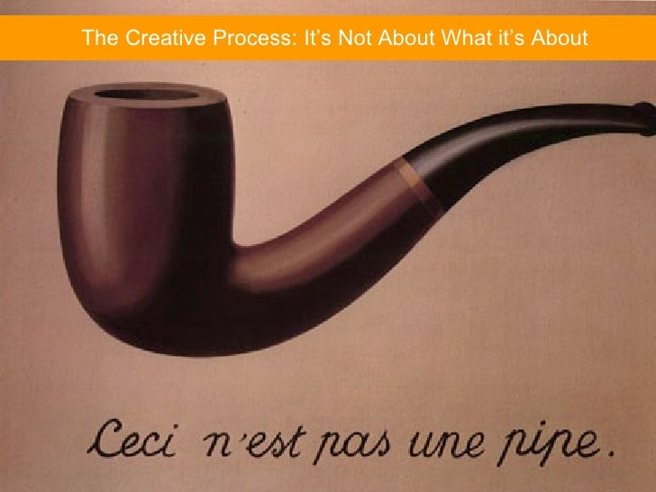 The Creative Process: It's Not About What it's About