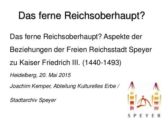 Das ferne Reichsoberhaupt? Das ferne Reichsoberhaupt? Aspekte der Beziehungen der Freien Reichsstadt Speyer zu Kaiser Frie...
