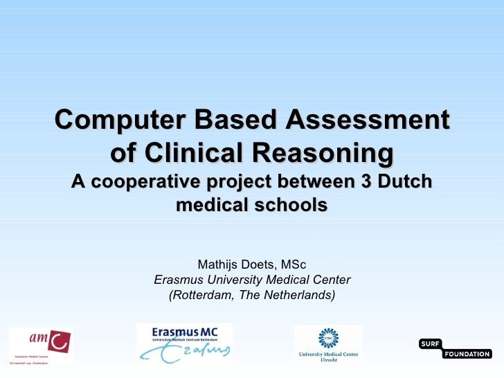 Computer Based Assessment   of Clinical Reasoning A cooperative project between 3 Dutch           medical schools         ...