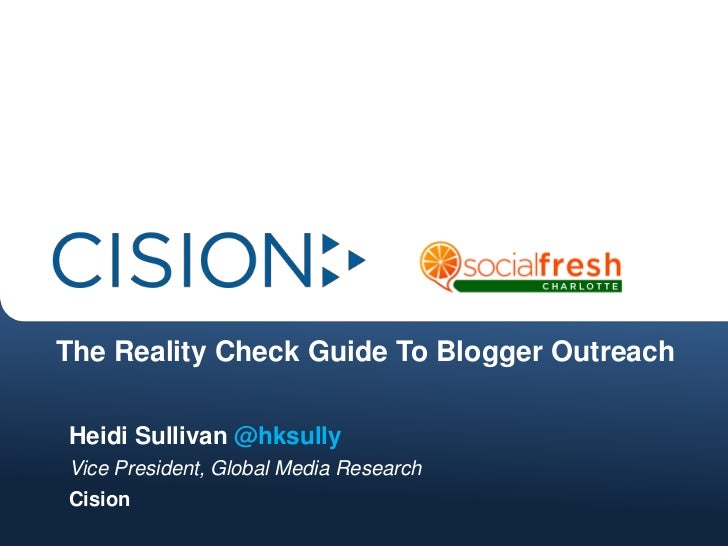 The Reality Check Guide To Blogger OutreachHeidi Sullivan @hksullyVice President, Global Media ResearchCision