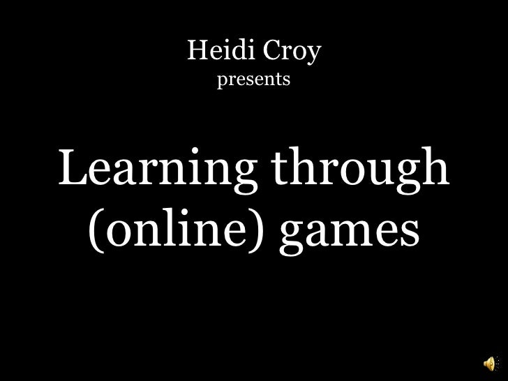Heidi Croy <br />presents<br />Learning through (online) games<br />