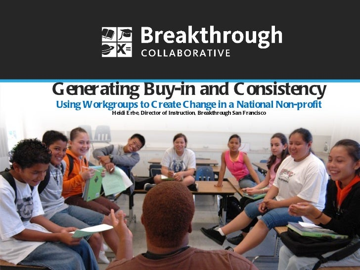 Generating Buy-in and Consistency Using Workgroups to Create Change in a National Non-profit Heidi Erbe, Director of Instr...