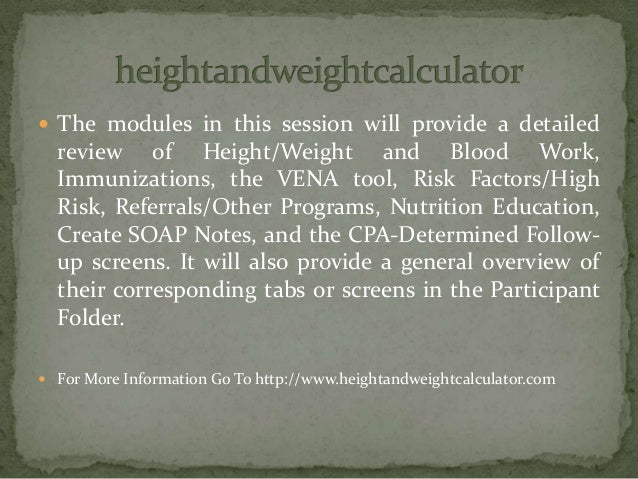  The modules in this session will provide a detailed review of Height/Weight and Blood Work, Immunizations, the VENA tool...