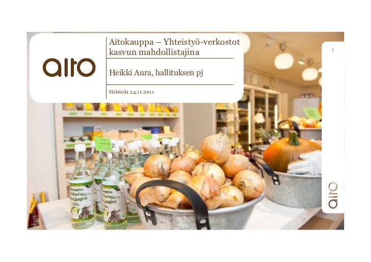 Heikki Aura 24.11.2011: Aitokauppa: Yhteistyö-verkostot kasvun mahdollistajina