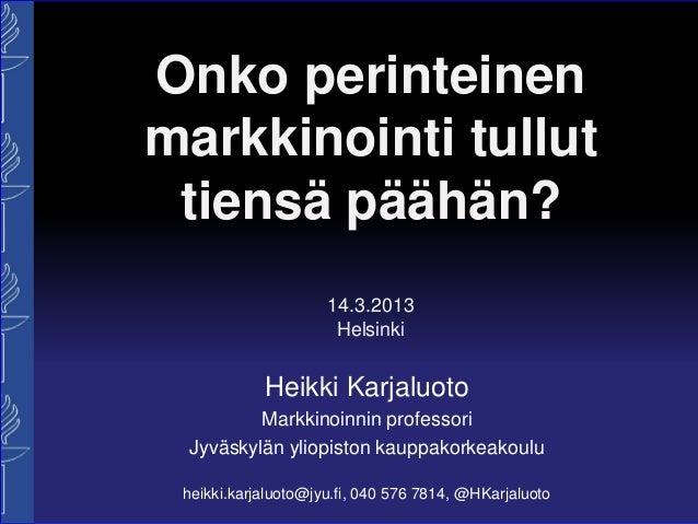 Onko perinteinenmarkkinointi tullut tiensä päähän?                     14.3.2013                      Helsinki            ...