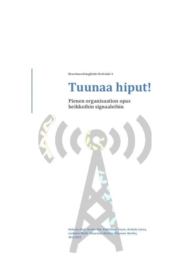 Benchmarkingklubi Helsinki 4Tuunaa hiput!Pienen organisaation opasheikkoihin signaaleihinHalonen Anri, Honko Eila, Kaikkon...