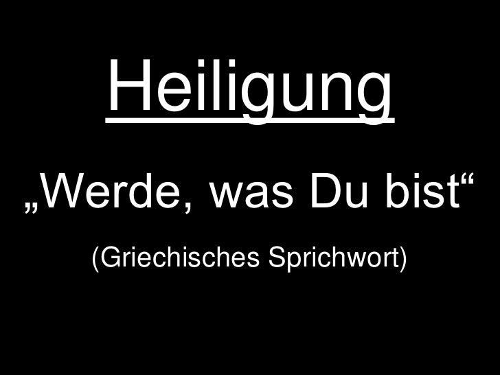 """Heiligung<br />""""Werde, was Du bist""""<br />(Griechisches Sprichwort)<br />"""