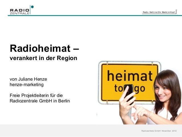 Radio. Geht ins Ohr. Bleibt im Kopf.Radioheimat –verankert in der Regionvon Juliane Henzehenze-marketingFreie Projektleite...