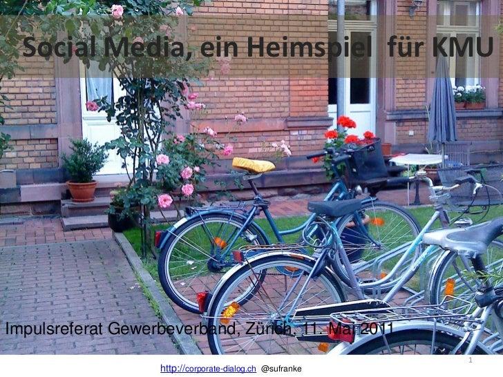 Social Media, ein Heimspiel für KMUsImpulsreferat Gewerbeverband, Zürich, 11. Mai 2011                                    ...