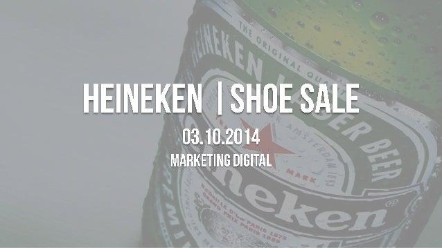 HEINEKE  I SHUE SÃLE  03.10.2014 MARKETING DIGITAL