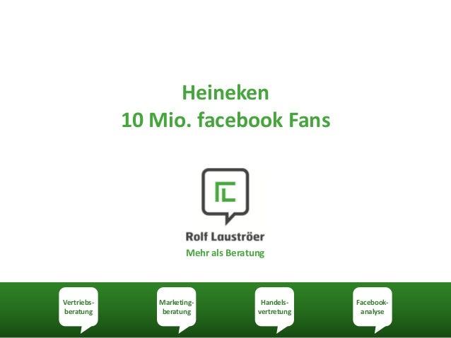 Heineken             10 Mio. facebook Fans                       Mehr als BeratungVertriebs-      Marketing-             H...