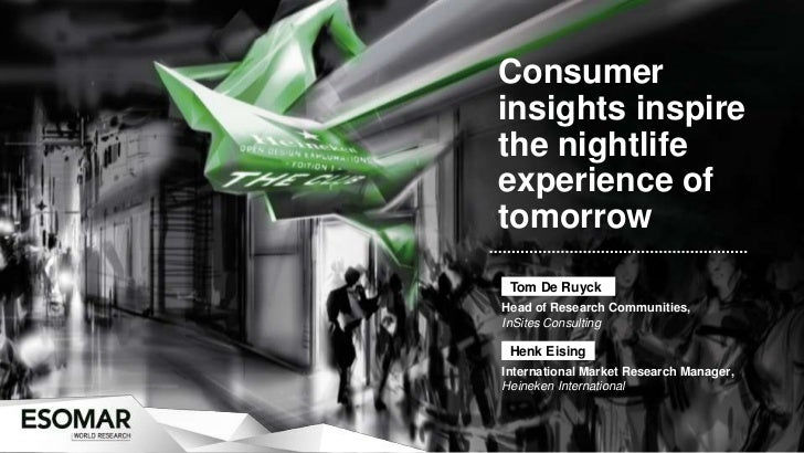 Consumerinsights inspirethe nightlifeexperience oftomorrow Tom De RuyckHead of Research Communities,InSites Consulting Hen...
