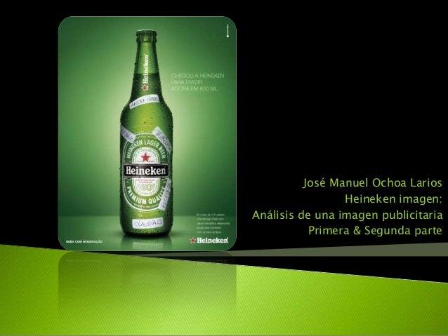José Manuel Ochoa Larios Heineken imagen: Análisis de una imagen publicitaria Primera & Segunda parte