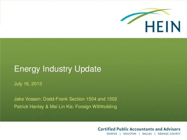 Energy Industry Update July 16, 2013 Jake Vossen: Dodd-Frank Section 1504 and 1502 Patrick Hanley & Mei Lin Kis: Foreign W...
