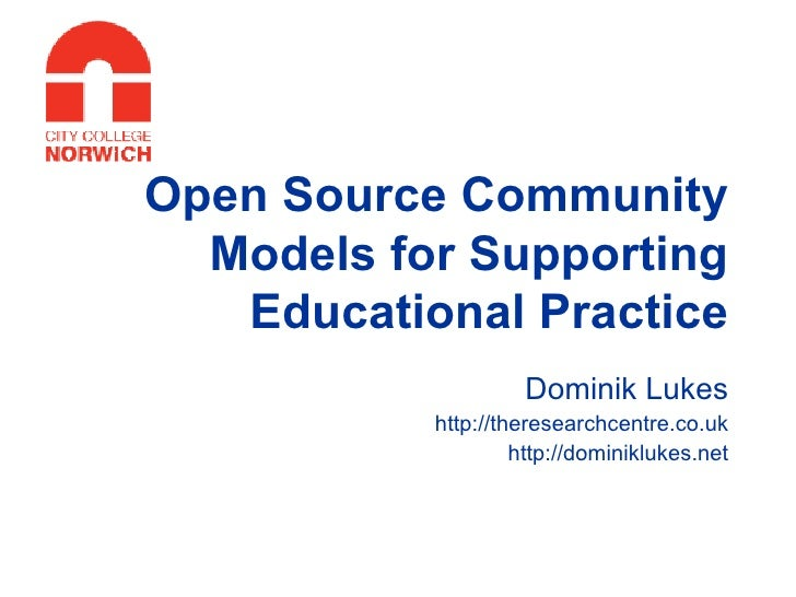 Open Source Community Models for Supporting Educational Practice Dominik Lukes http://theresearchcentre.co.uk http://domin...