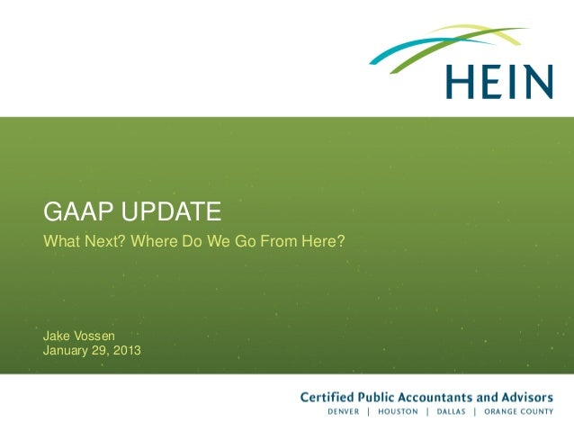 GAAP UPDATEWhat Next? Where Do We Go From Here?Jake VossenJanuary 29, 2013