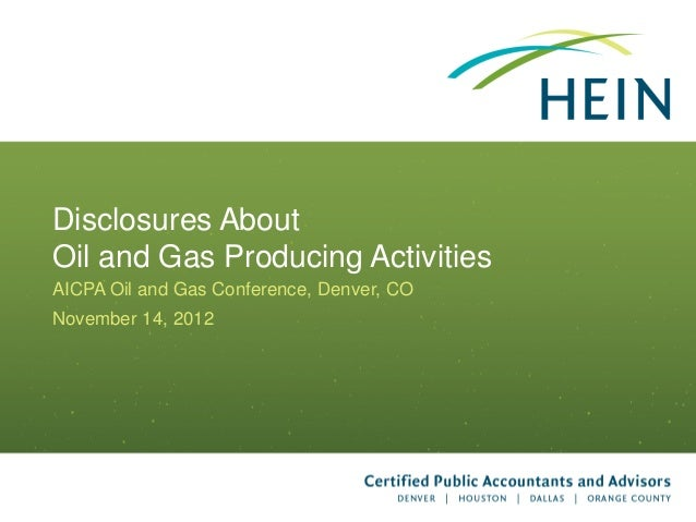 Disclosures AboutOil and Gas Producing ActivitiesAICPA Oil and Gas Conference, Denver, CONovember 14, 2012