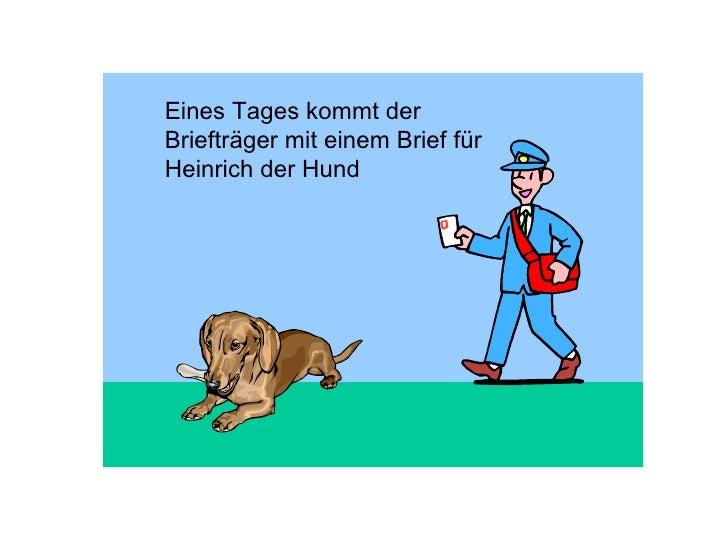 Eines Tages kommt der Briefträger mit einem Brief für Heinrich der Hund