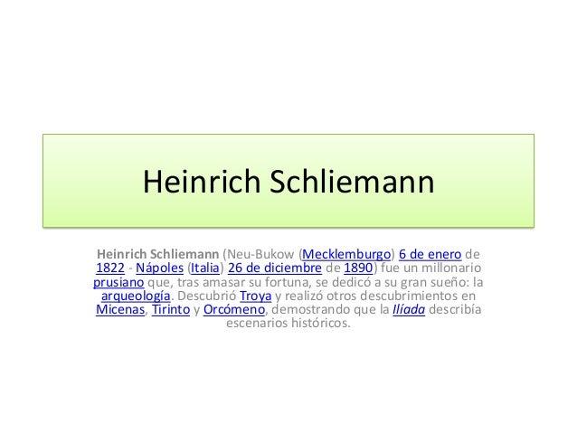 Heinrich SchliemannHeinrich Schliemann (Neu-Bukow (Mecklemburgo) 6 de enero de1822 - Nápoles (Italia) 26 de diciembre de 1...