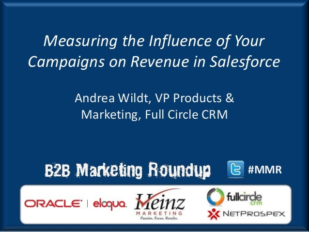 Measuring the Influence of YourCampaigns on Revenue in Salesforce      Andrea Wildt, VP Products &       Marketing, Full C...