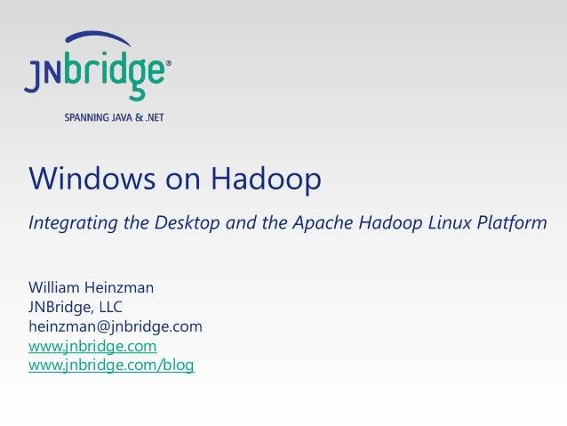 Windows on Hadoop: Integrating the Desktop and the Apache Hadoop Linux Platform