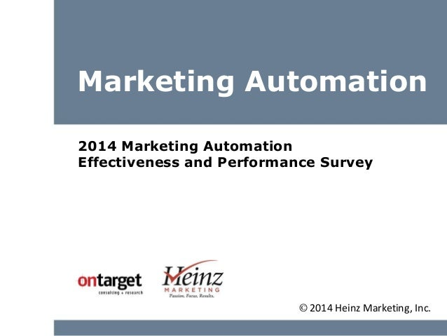 Marketing Automation 2014 Marketing Automation Effectiveness and Performance Survey © 2014 Heinz Marketing, Inc.