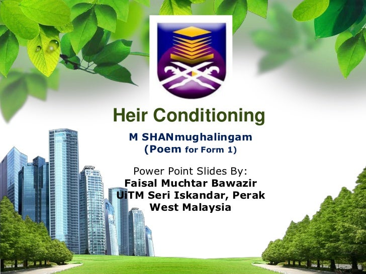 Heir Conditioning<br />M SHANmughalingam<br />(Poem for Form 1)<br />Power Point Slides By:<br />Faisal MuchtarBawazir<br ...