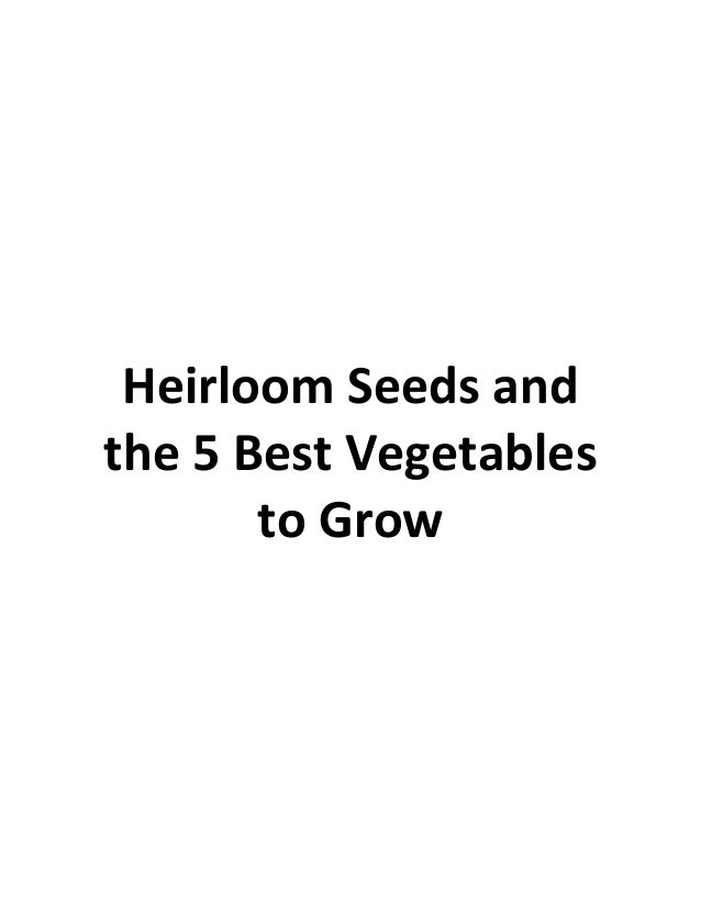 Heirloom Seeds and the 5 Best Vegetables to Grow