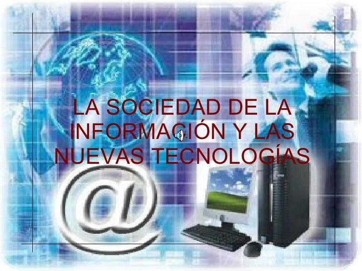 LA SOCIEDAD DE LA INFORMACIÓN Y LAS NUEVAS TECNOLOGÍAS