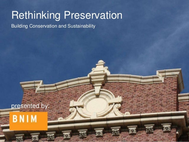 Building Conservation and Sustainability presented by: Rethinking Preservation
