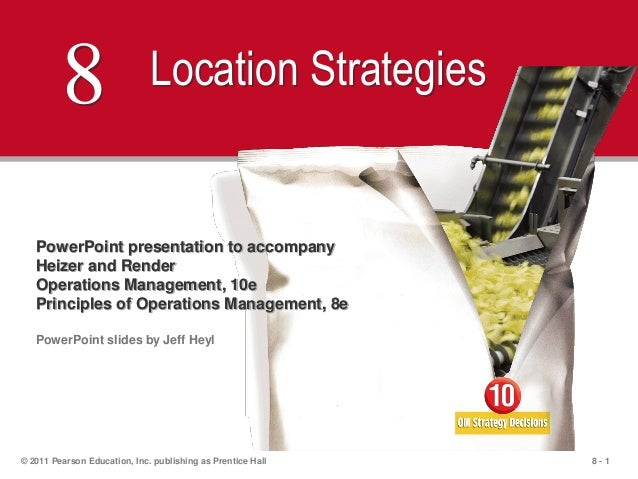 8 - 1© 2011 Pearson Education, Inc. publishing as Prentice Hall8 Location StrategiesPowerPoint presentation to accompanyHe...