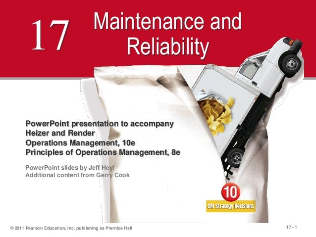 17 - 1© 2011 Pearson Education, Inc. publishing as Prentice Hall17 Maintenance andReliabilityPowerPoint presentation to ac...